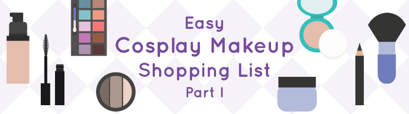 Easy Cosplay Makeup Shopping List Part I